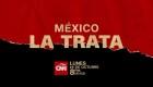 "CNN presenta ""México, la trata"""