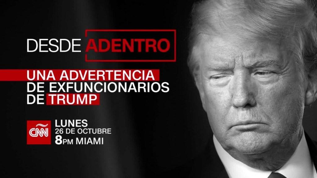 CNN presenta: Desde adentro, una advertencia de exfuncionarios de Trump