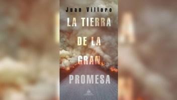 """La tierra de la gran promesa"", lo nuevo de Juan Villoro"